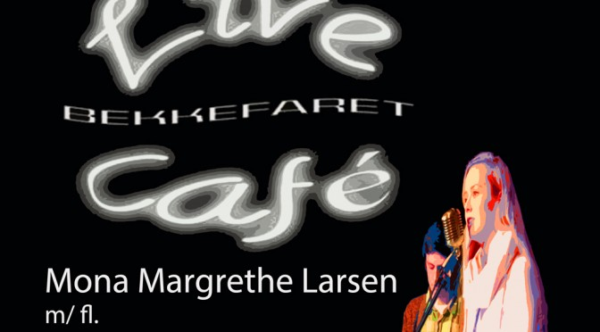 Café Live åpner høsten // Konsert 2 sept. m/ bl.a Mona M. Larsen kl. 19:00